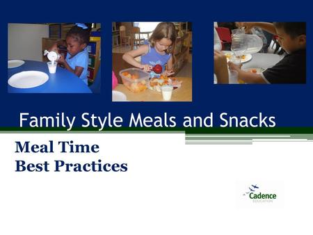 Family Style Meals and Snacks Meal Time Best Practices.