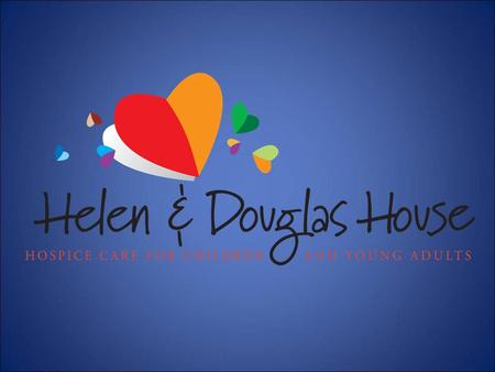 Helen & Douglas House cares for children and young adults with life shortening conditions, as well as their families. Our aim is to help every young person.