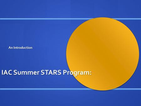 IAC Summer STARS Program: An Introduction. What is Summer STARS? Summer math and literacy achievement +Fundraising.