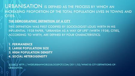 URBANISATION IS DEFINED AS THE PROCESS BY WHICH AN INCREASING PROPORTION OF THE TOTAL POPULATION LIVES IN TOWNS AND CITIES. THE DEMOGRAPHIC DEFINITION.