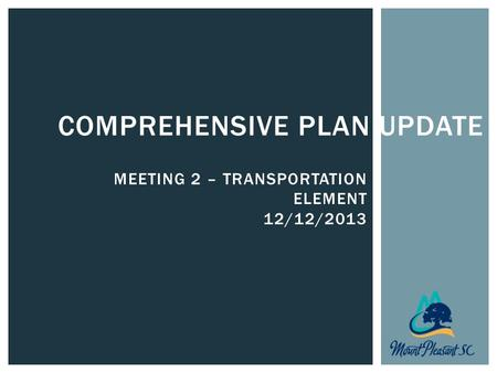 COMPREHENSIVE PLAN UPDATE MEETING 2 – TRANSPORTATION ELEMENT 12/12/2013.