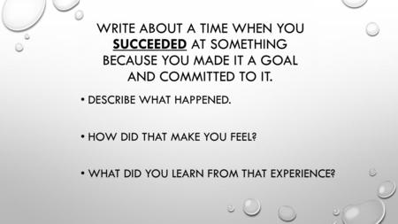 WRITE ABOUT A TIME WHEN YOU SUCCEEDED AT SOMETHING BECAUSE YOU MADE IT A GOAL AND COMMITTED TO IT. DESCRIBE WHAT HAPPENED. HOW DID THAT MAKE YOU FEEL?