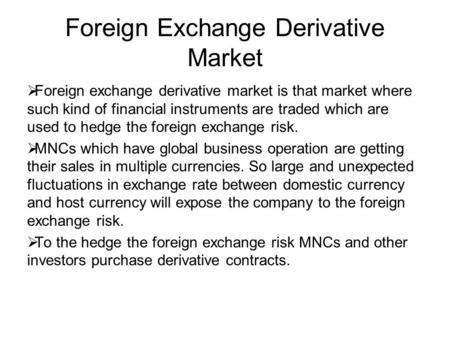 Foreign Exchange Derivative Market  Foreign exchange derivative market is that market where such kind of financial instruments are traded which are used.