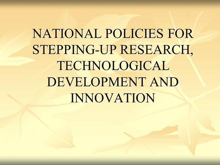 NATIONAL POLICIES FOR STEPPING-UP RESEARCH, TECHNOLOGICAL DEVELOPMENT AND INNOVATION.