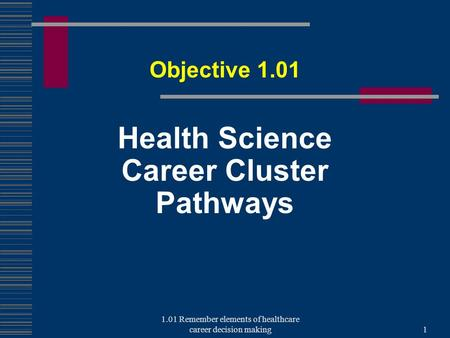 Health Science Career Cluster Pathways Objective 1.01 1 1.01 Remember elements of healthcare career decision making.