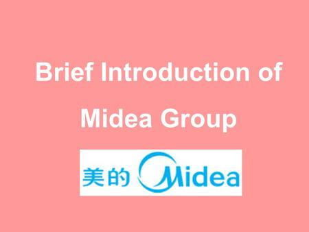 Brief Introduction of Midea Group. Company profile locationBeijiao new district established1968 headquartersBeijiao, Shunde number of employees 130,000.