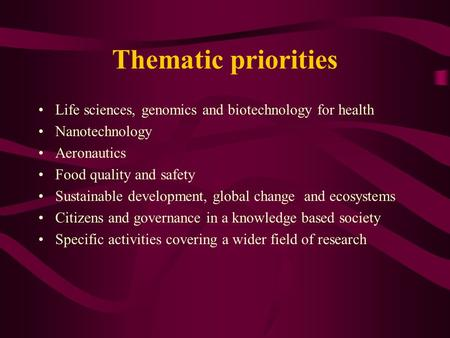 Thematic priorities Life sciences, genomics and biotechnology for health Nanotechnology Aeronautics Food quality and safety Sustainable development, global.