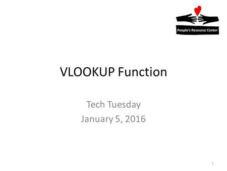 VLOOKUP Function Tech Tuesday January 5, 2016 1. What is VLOOKUP? A Function in Excel (and also in Google Sheets) for finding specific information in.