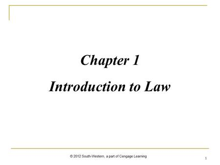 1 Chapter 1 Introduction to Law © 2012 South-Western, a part of Cengage Learning.