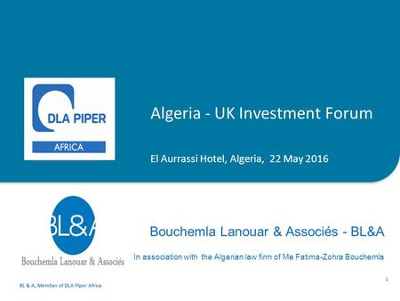 Bouchemla Lanouar & Associés - BL&A In association with the Algerian law firm of Me Fatima-Zohra Bouchemla 1 Algeria - UK Investment Forum El Aurrassi.