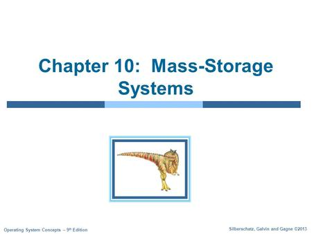 Silberschatz, Galvin and Gagne ©2013 Operating System Concepts – 9 th Edition Chapter 10: Mass-Storage Systems.