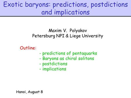 Exotic baryons: predictions, postdictions and implications Hanoi, August 8 Maxim V. Polyakov Petersburg NPI & Liege University Outline: - predictions.