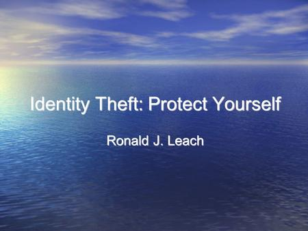 Identity Theft: Protect Yourself Ronald J. Leach.