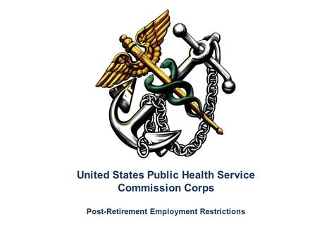 United States Public Health Service Commission Corps Post-Retirement Employment Restrictions.