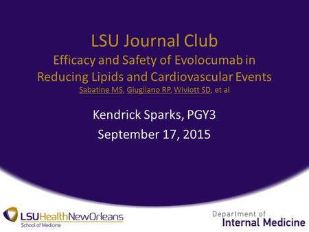 LSU Journal Club Efficacy and Safety of Evolocumab in Reducing Lipids and Cardiovascular Events Sabatine MS, Giugliano RP, Wiviott SD, et al Sabatine MSGiugliano.