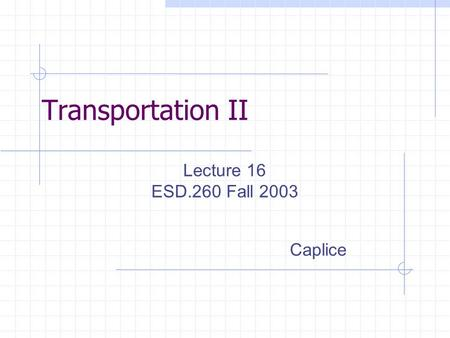 Transportation II Lecture 16 ESD.260 Fall 2003 Caplice.