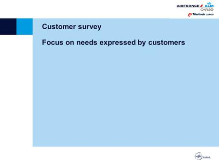 Customer survey Focus on needs expressed by customers.