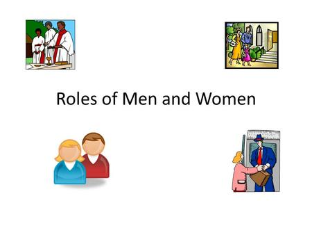 Roles of Men and Women. By the end of the session you should be able to answer the following: Exam Focus: d) Explain Christian beliefs on the role of.