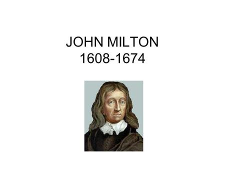 JOHN MILTON 1608-1674. JOHN MILTON Regarded as one of the greatest English poets Comparatively small body of work; much of it in Latin Born in a middle.