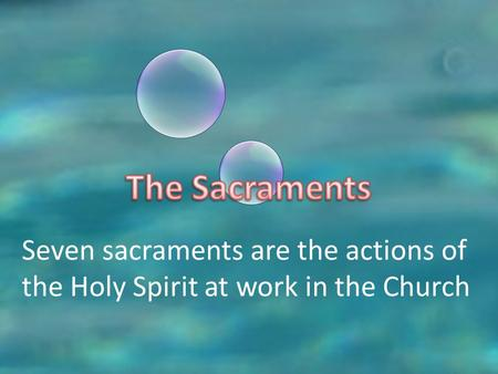 Seven sacraments are the actions of the Holy Spirit at work in the Church.