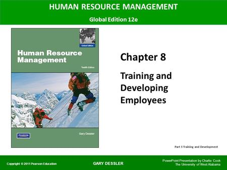 GARY DESSLER HUMAN RESOURCE MANAGEMENT Global Edition 12e Chapter 8 Training and Developing Employees PowerPoint Presentation by Charlie Cook The University.