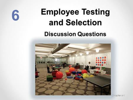 Employee Testing and Selection Discussion Questions 6 Chapter 6-1.