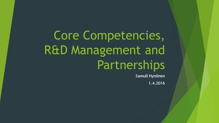Core Competencies, R&D Management and Partnerships Samuli Hynönen 1.4.2016.