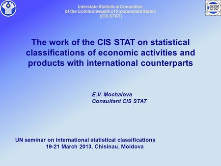 Interstate Statistical Committee of the Commonwealth of Independent States ( CIS STAT ) The work of the CIS STAT on statistical classifications of economic.