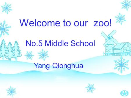 Welcome to our zoo! No.5 Middle School Yang Qionghua.