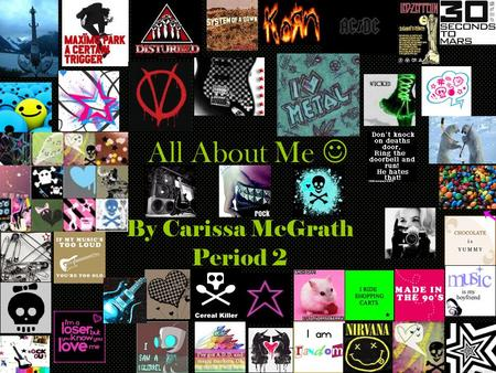 All About Me By Carissa McGrath Period 2. Biography I came from St. Michaels Parish Day School. I came to Tucson High because I didn't want to go to another.