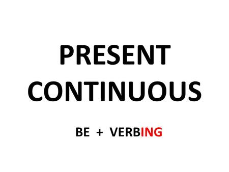 PRESENT CONTINUOUS BE + VERBING. What's she/he doing now? What are they doing at the moment?