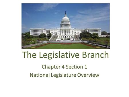 The Legislative Branch Chapter 4 Section 1 National Legislature Overview.