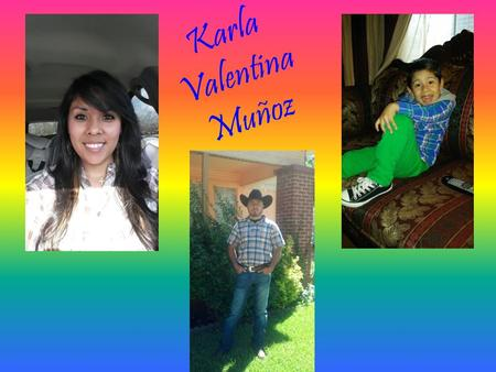 Karla Valentina Muñoz. Who I am… Hola everybody!!! My name is Karla Valentina Munoz. I am 25 years old, and I have been married for almost 6 years. I.