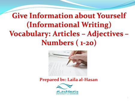 1 Prepared by: Laila al-Hasan. 1. Reading: Studying model paragraphs 2. Vocabulary: a. Classroom words b. Articles c. Adjectives d. Numbers from 1 to.