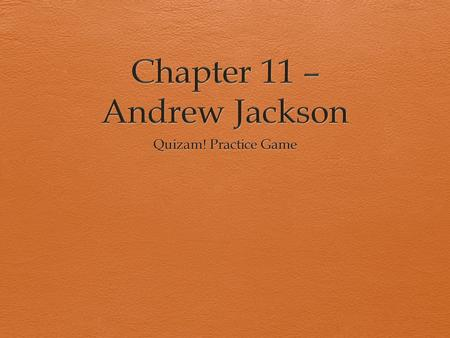 Matching 1 – 5 A  Andrew Jackson's opponent in 1828  Mistrusted strong central government  Wanted strong central government  Ruins a reputation 