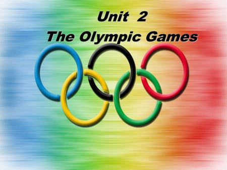 Unit 2 The Olympic Games. Do you know the Olympic Games well?