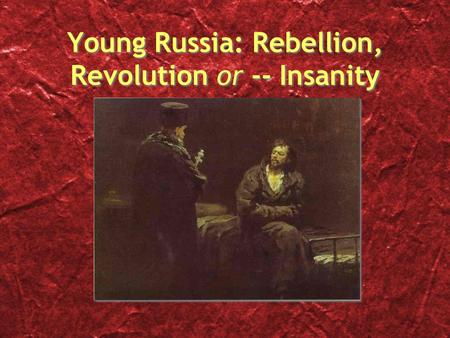 Young Russia: Rebellion, Revolution or -- Insanity.