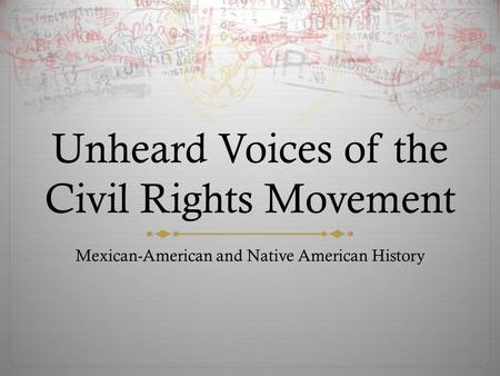 Unheard Voices of the Civil Rights Movement Mexican-American and Native American History.