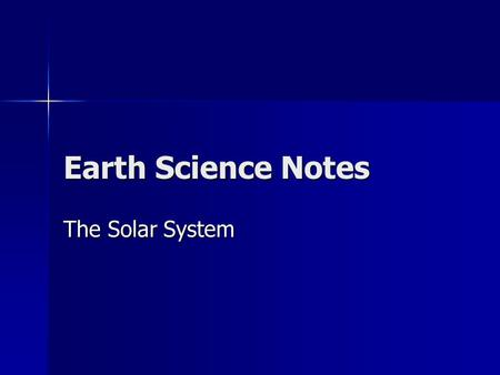 Earth Science Notes The Solar System. Models of the Solar System The Earth Centered Model Ptolemy was the early proponent Ptolemy was the early proponent.