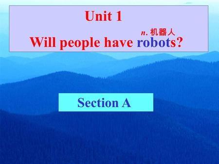 Unit 1 Will people have robots? Section A n. 机器人.