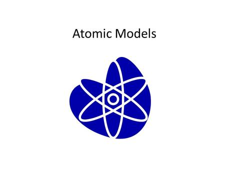 Atomic Models. INTRODUCTION Scientists have learned to use models to show things that are too big or too small to be shown easily.