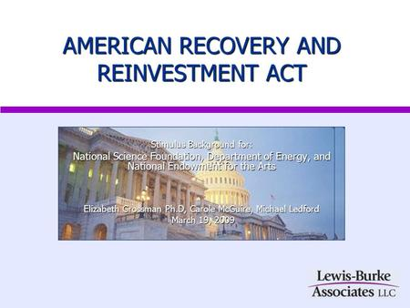 AMERICAN RECOVERY AND REINVESTMENT ACT Stimulus Background for: National Science Foundation, Department of Energy, and National Endowment for the Arts.