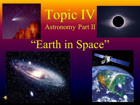 "Topic IV Astronomy Part II ""Earth in Space"" I. Laws of Planetary Motion: 3 laws proposed by Johannes Kepler to explain the shape, velocity, and distance."