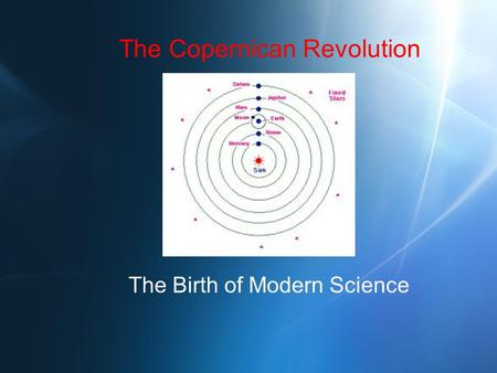 The Copernican Revolution The Birth of Modern Science.