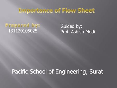 Guided by: Prof. Ashish Modi Pacific School of Engineering, Surat.