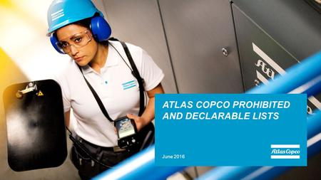 June 2016 ATLAS COPCO PROHIBITED AND DECLARABLE LISTS.