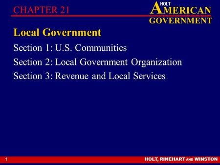 HOLT, RINEHART AND WINSTON A MERICAN GOVERNMENT HOLT 1 Local Government Section 1: U.S. Communities Section 2: Local Government Organization Section 3: