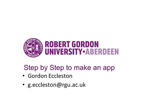 Step by Step to make an app Gordon Eccleston