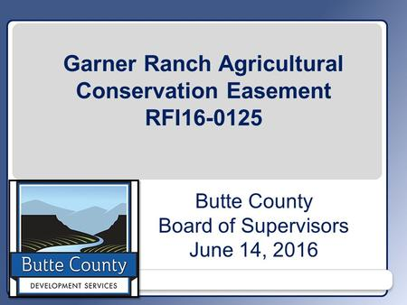 Butte County Board of Supervisors June 14, 2016 Garner Ranch Agricultural Conservation Easement RFI16-0125.