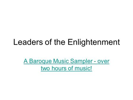 Leaders of the Enlightenment A Baroque Music Sampler - over two hours of music!